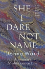 She I Dare Not Name: A spinster's meditations on life Cover Image