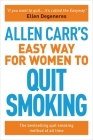 Allen Carr's Easy Way for Women to Quit Smoking: Be a Happy Non-Smoker (Allen Carr's Easyway) Cover Image