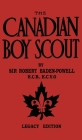The Canadian Boy Scout (Legacy Edition): The First 1911 Handbook For Scouts In Canada Cover Image