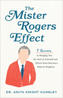 The Mister Rogers Effect: 7 Secrets to Bringing Out the Best in Yourself and Others from America's Beloved Neighbor Cover Image