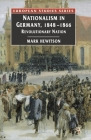 Nationalism in Germany, 1848-1866: Revolutionary Nation (Europe in Transition: The NYU European Studies) Cover Image