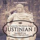 Justinian I: The Peasant Boy Who Became Emperor - Biography for Kids - Children's Biography Books Cover Image