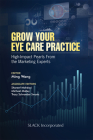 Grow Your Eye Care Practice: High Impact Pearls from the Marketing Experts Cover Image