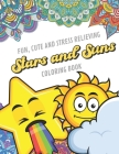 Fun Cute And Stress Relieving Stars and Suns Coloring Book: Color Book with Black White Art Work Against Mandala Designs to Inspire Mindfulness and Cr Cover Image