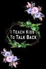 I Teach Kids To Talk Back: Speech Language Pathologist, gift for speech-language pathologist, Speech Therapy Assistants Cover Image
