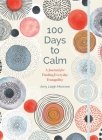 100 Days to Calm, 1: A Journal for Finding Everyday Tranquility Cover Image