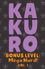 Kakuro Bonus Level: Mega Hard! Vol. 1: Play Kakuro Grid Very Hard Level Number Based Crossword Puzzle Popular Travel Vacation Games Japane Cover Image