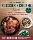 The All-American Rotisserie Chicken Dinner: Quick & Easy Recipes to Dress Up Your Store-Bought Bird Cover Image