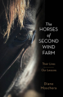 The Horses of Second Wind Farm: Their Lives - Our Lessons Cover Image