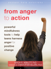 From Anger to Action: Powerful Mindfulness Tools to Help Teens Harness Anger for Positive Change (Instant Help Solutions) Cover Image