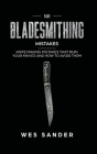 101 Bladesmithing Mistakes: Knife Making Mistakes That Ruin Your Knives and How to Avoid Them Cover Image