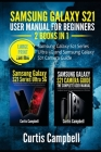 Samsung Galaxy S21 User Manual for Beginners: 2 BOOKS IN 1-Samsung Galaxy S21 Series Ultra 5G and Samsung Galaxy S21 Camera Guide (Large Print Edition Cover Image