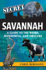 Secret Savannah: A Guide to the Weird, Wonderful, and Obscure Cover Image