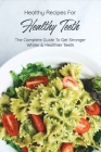 Healthy Recipes For Healthy Teeth: The Complete Guide To Get Stronger, Whiter & Healthier Teeth: Nutrition For Teeth Cover Image