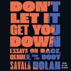 Don't Let It Get You Down: Essays on Race, Gender, and the Body Cover Image