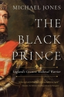 The Black Prince: England?s Greatest Medieval Warrior Cover Image
