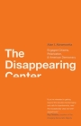 The Disappearing Center: Engaged Citizens, Polarization, and American Democracy Cover Image