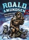 Roald Amundsen Explores the South Pole (Extraordinary Explorers) Cover Image