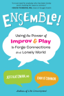 Ensemble!: Using the Power of Improv and Play to Forge Connections in a Lonely World Cover Image