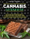 Cannabis Cookbook: Learn To Decarb, Extract and Make Your Own CBC & THC Infused Candy, Desserts, Muffins, Brownies, Cookies, Ice-Cream, P Cover Image