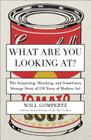 What Are You Looking At?: The Surprising, Shocking, and Sometimes Strange Story of 150 Years of Modern Art Cover Image