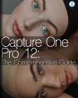 Capture One Pro 12: The Comprehensive Guide Cover Image