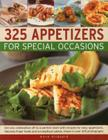 325 Appetizers for Special Occasions: Recipes for Easy Appetizers, Fabulous Finger Foods and Scrumptious Salads, Shown in Over 325 Photographs Cover Image