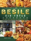 The Besile Air Fryer Cookbook: 550 Easy Recipes to Fry, Bake, Grill, and Roast with Your Besile Air Fryer Cover Image