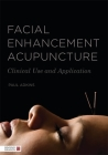 Facial Enhancement Acupuncture: Clinical Use and Application Cover Image