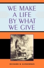 We Make a Life by What We Give (Philanthropic and Nonprofit Studies) Cover Image