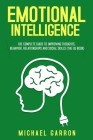 Emotional Intelligence: The Complete Guide to Improving Thoughts, Behavior, Relationships and Social Skills (The EQ Book) Cover Image