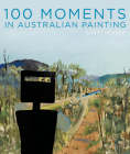 100 Moments in Australian Painting Cover Image