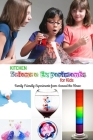 Kitchen Science Experiments for Kids: Family Friendly Experiments from Around the House: Gift Ideas for Holiday Cover Image