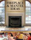 Fireplace & Mantel Ideas, 2nd Edition: Build, Design and Install Your Dream Fireplace Mantel Cover Image