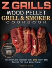 Z GRILLS Wood Pellet Grill & Smoker Cookbook.: The Complete Cookbook with 600 Tasty BBQ Recipes for your Whole Family Cover Image