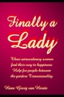Finally a Lady: Three extraordinary women find their way to happiness. Help for people between the genders Transsexuality.. Cover Image