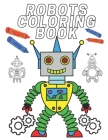 Coloring Book Robots: Coloring Book for Kids Ages 2-12 Cover Image