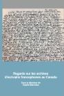 Regards Sur Les Archives d'Écrivains Francophones Au Canada (Archives Des Lettres Canadiennes) Cover Image