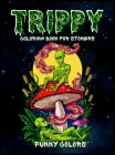 Trippy Coloring Book for Stoners: A Funny coloring book for adults with trippy and Psychedelic aliens Cover Image