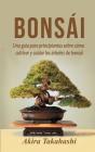 Bonsái: Una guía para principiantes sobre cómo cultivar y cuidar los árboles de bonsái Cover Image