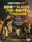 How Did Slaves Find a Route to Freedom?: And Other Questions about the Underground Railroad (Six Questions of American History) Cover Image