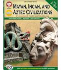 Mayan, Incan, and Aztec Civilizations, Grades 5 - 8 (World History) Cover Image