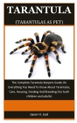 Tarantula As Pet: The Complete Tarantula Keepers Guide On Everything You Need To Know About Tarantulas, Care, Housing, Feeding And Breed Cover Image