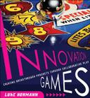 Innovation Games: Creating Breakthrough Products Through Collaborative Play Cover Image