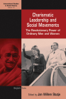 Charismatic Leadership and Social Movements: The Revolutionary Power of Ordinary Men and Women (International Studies in Social History #19) Cover Image