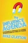 The Influence Agenda: A Systematic Approach to Aligning Stakeholders in Times of Change Cover Image