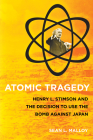 Atomic Tragedy: Henry L. Stimson and the Decision to Use the Bomb Against Japan Cover Image