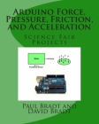 Arduino Force, Pressure, Friction, and Acceleration Science Fair Projects Cover Image