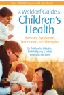 A Waldorf Guide to Children's Health: Illnesses, Symptoms, Treatments and Therapies Cover Image
