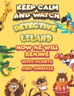 keep calm and watch detective Leland how he will behave with plant and animals: A Gorgeous Coloring and Guessing Game Book for Leland /gift for Leland Cover Image